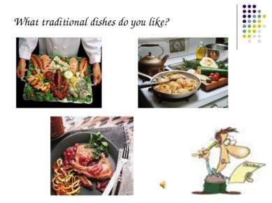 What traditional dishes do you like?