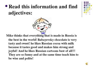 Read this information and find adjectives: Mike thinks that everything that i...