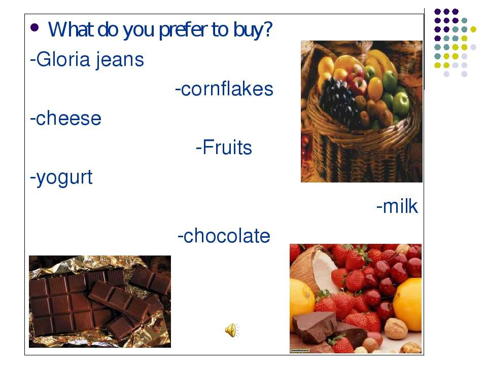 What do you prefer to buy? -Gloria jeans -cornflakes -cheese -Fruits -yogurt ...