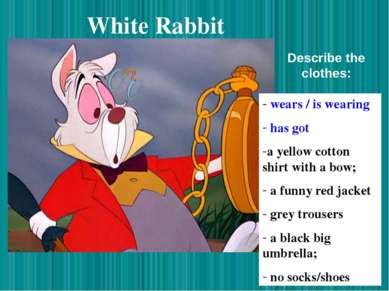 White Rabbit wears / is wearing has got a yellow cotton shirt with a bow; a f...