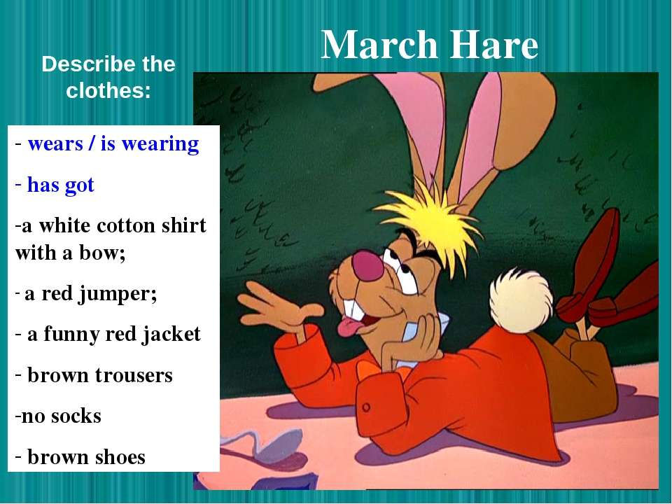 March Hare wears / is wearing has got a white cotton shirt with a bow; a red ...