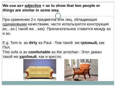 We use as+ adjective + as to show that two people or things are similar in so...