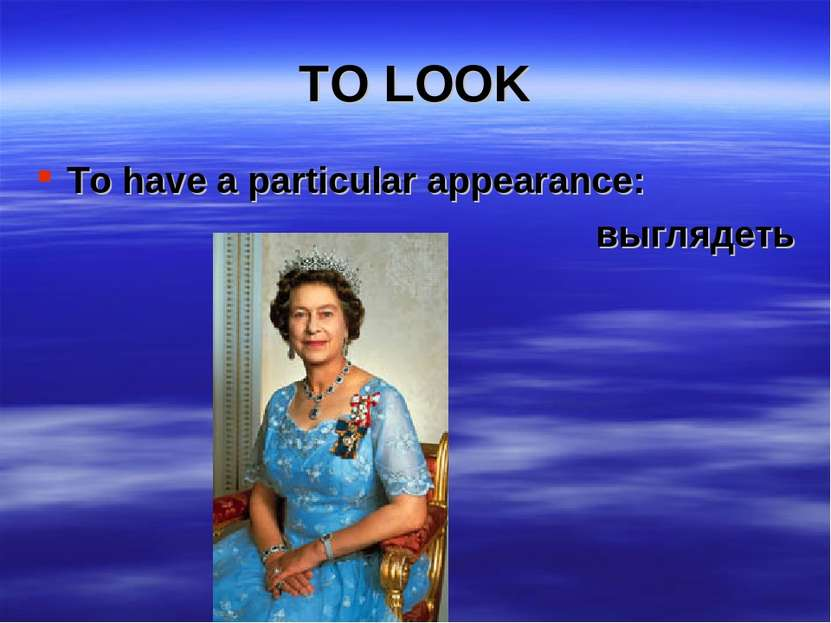 TO LOOK To have a particular appearance: выглядеть