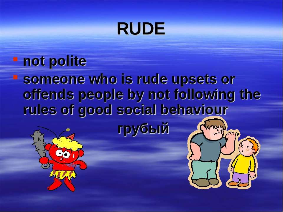 RUDE not polite someone who is rude upsets or offends people by not following...