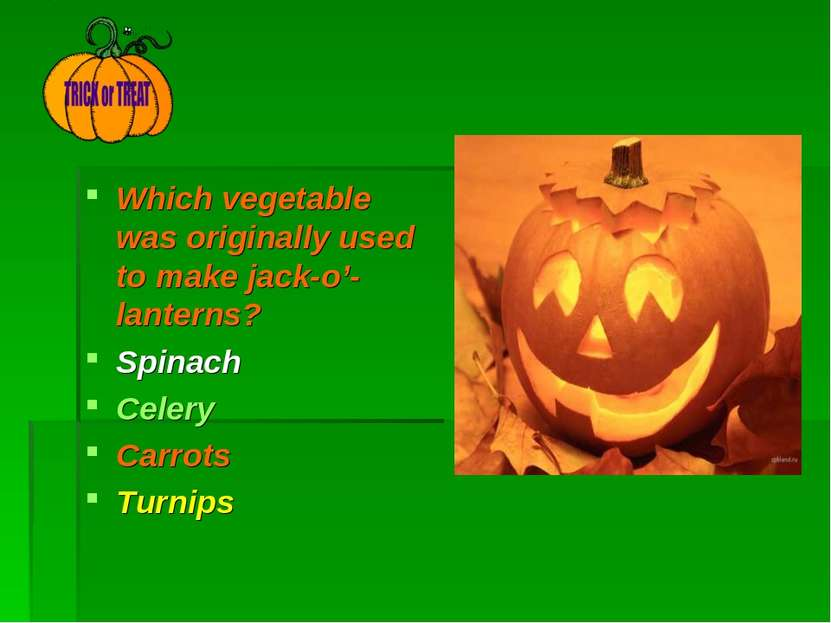 Which vegetable was originally used to make jack-o'- lanterns? Spinach Celery...