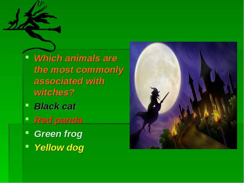 Which animals are the most commonly associated with witches? Black cat Red pa...