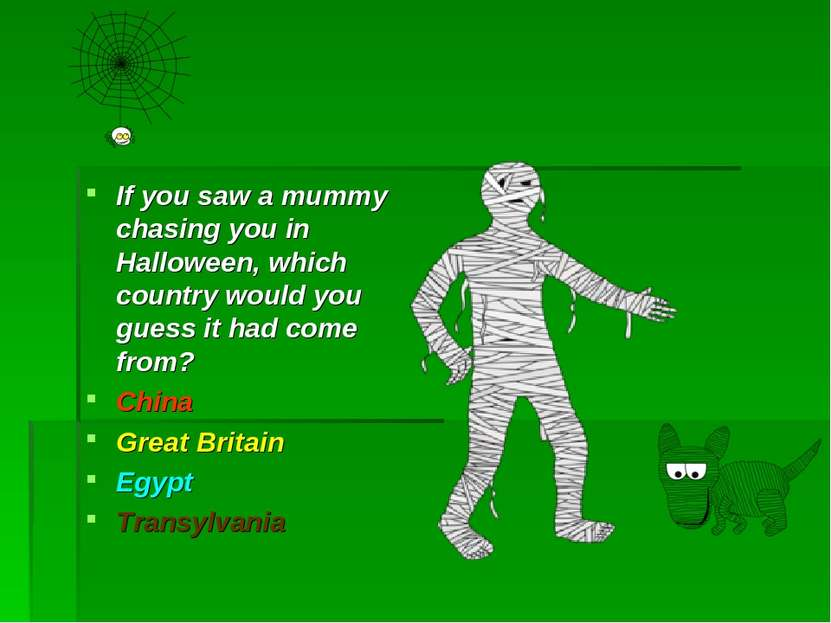 If you saw a mummy chasing you in Halloween, which country would you guess it...