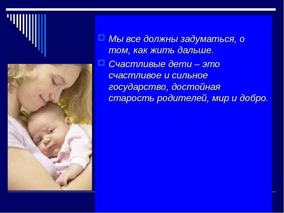 Мы все должны задуматься, о том, как жить дальше. Счастливые дети – это счаст...
