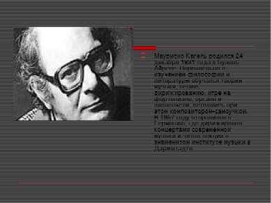 Маурисио Кагель родился 24 декабря 1931 года в Буэнос-Айресе. Параллельно с и...