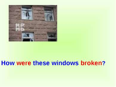 How were these windows broken?