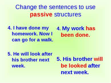 Change the sentences to use passive structures 4. I have done my homework. No...