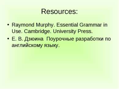 Resources: Raymond Murphy. Essential Grammar in Use. Cambridge. University Pr...