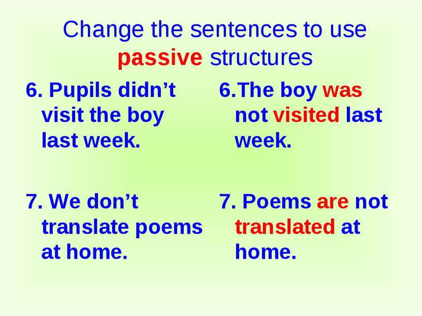 6. Pupils didn't visit the boy last week. 7. We don't translate poems at home...