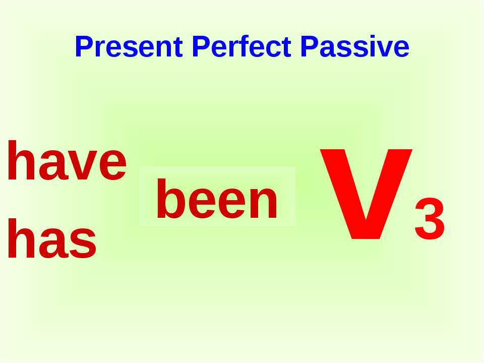 Present Perfect Passive have has v3 been