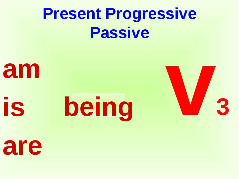 Present Progressive Passive am is are v3 being