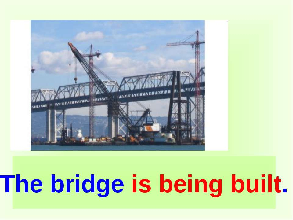 The bridge is being built.
