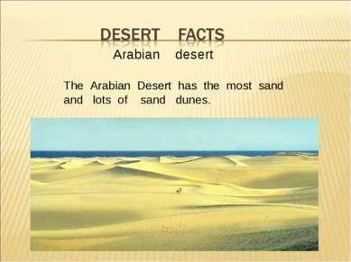 Arabian desert The Arabian Desert has the most sand and lots of sand dunes.