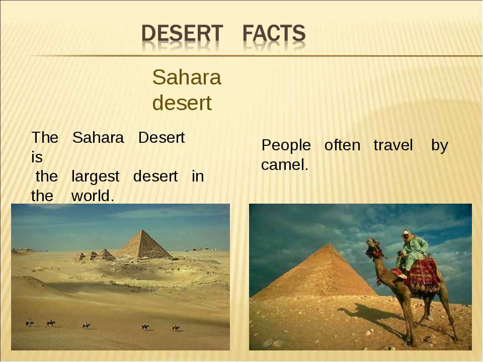 The Sahara Desert is the largest desert in the world. People often travel by ...