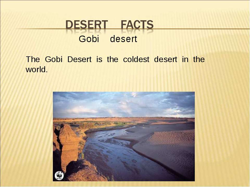 Gobi desert The Gobi Desert is the coldest desert in the world.