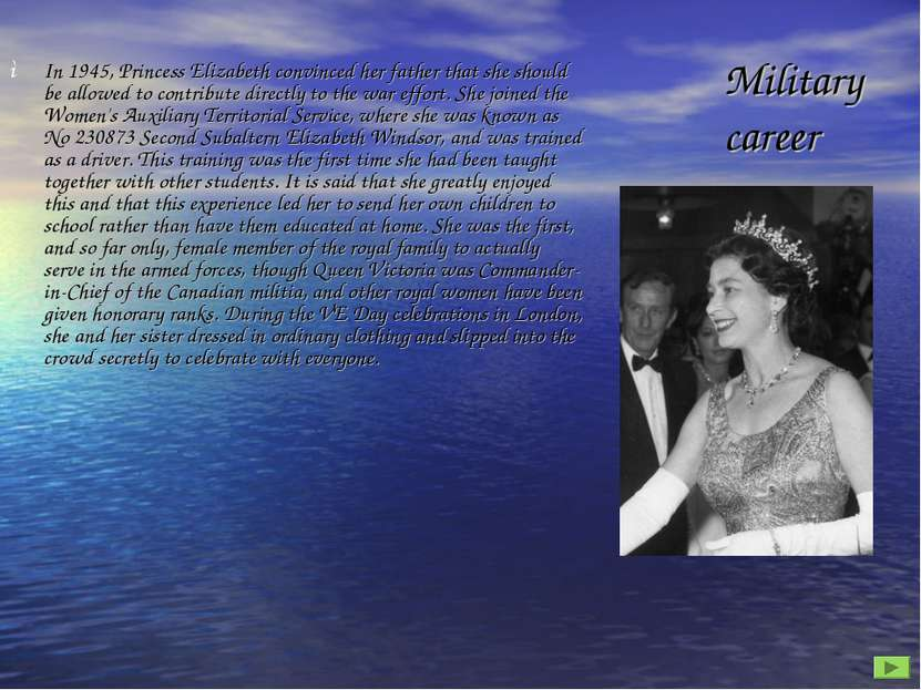 Military career In 1945, Princess Elizabeth convinced her father that she sho...