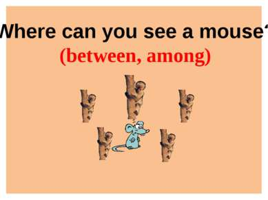 Where can you see a mouse? (between, among)