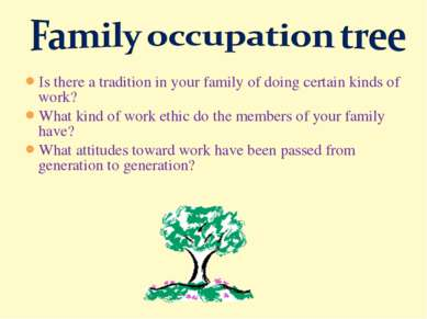 Is there a tradition in your family of doing certain kinds of work? What kind...