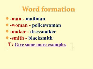 -man - mailman -woman - policewoman -maker - dressmaker -smith - blacksmith T...