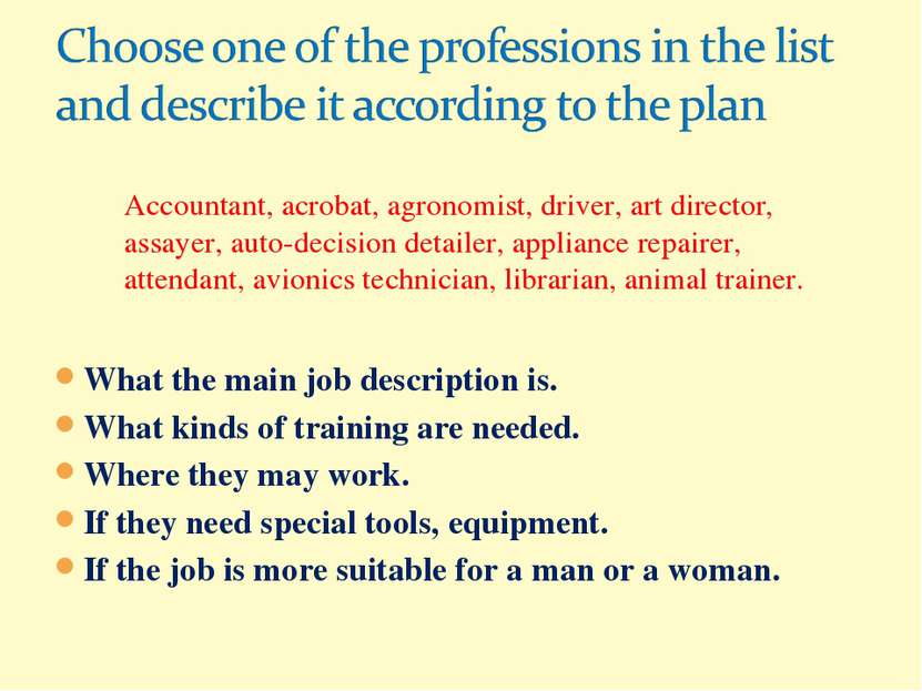 What the main job description is. What kinds of training are needed. Where th...