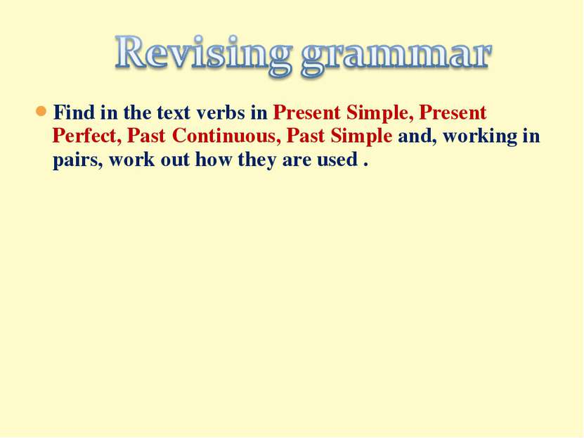 Find in the text verbs in Present Simple, Present Perfect, Past Continuous, P...