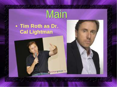 Tim Roth as Dr. Cal Lightman