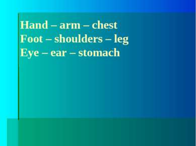 Odd the word: Hand – arm – chest Foot – shoulders – leg Eye – ear – stomach