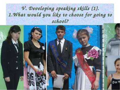 V. Developing speaking skills (1). 1.What would you like to choose for going ...