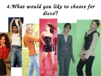 4.What would you like to choose for disco? Some pieces of advices for fashion...