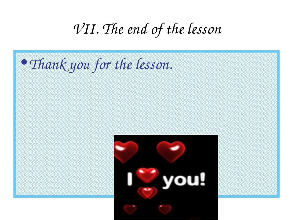 VII. The end of the lesson Thank you for the lesson.