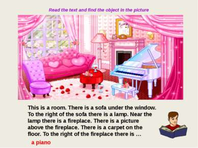 Read the text and find the object in the picture This is a room. There is a s...