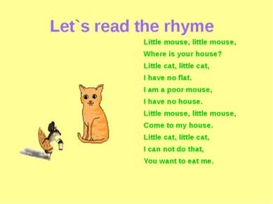 Let`s read the rhyme Little mouse, little mouse, Where is your house? Little ...