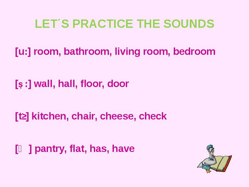 LET΄S PRACTICE THE SOUNDS [u:] room, bathroom, living room, bedroom [Ɔ:] wall...