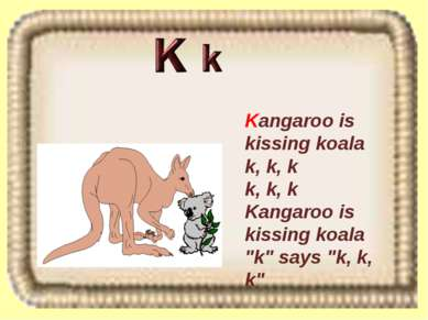 "Kangaroo is kissing koala k, k, k k, k, k Kangaroo is kissing koala ""k"" says ..."