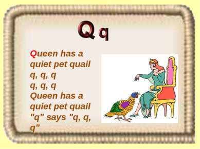 "Queen has a quiet pet quail q, q, q q, q, q Queen has a quiet pet quail ""q"" s..."