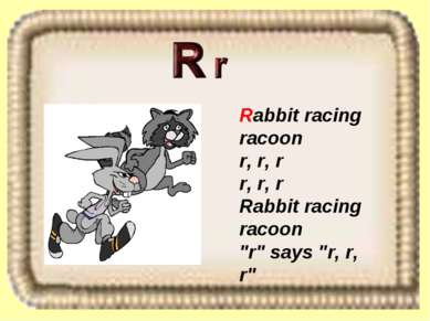 "Rabbit racing racoon r, r, r r, r, r Rabbit racing racoon ""r"" says ""r, r, r"""