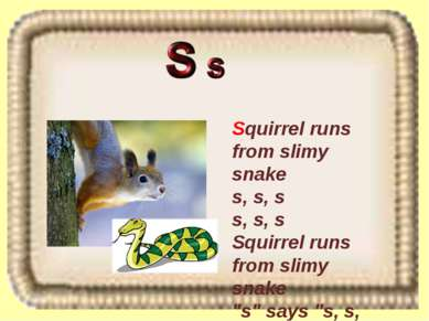 Squirrel runs from slimy snake s, s, s s, s, s Squirrel runs from slimy snake...