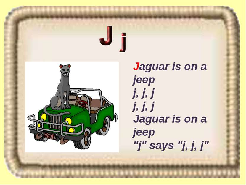 "Jaguar is on a jeep j, j, j j, j, j Jaguar is on a jeep ""j"" says ""j, j, j"""