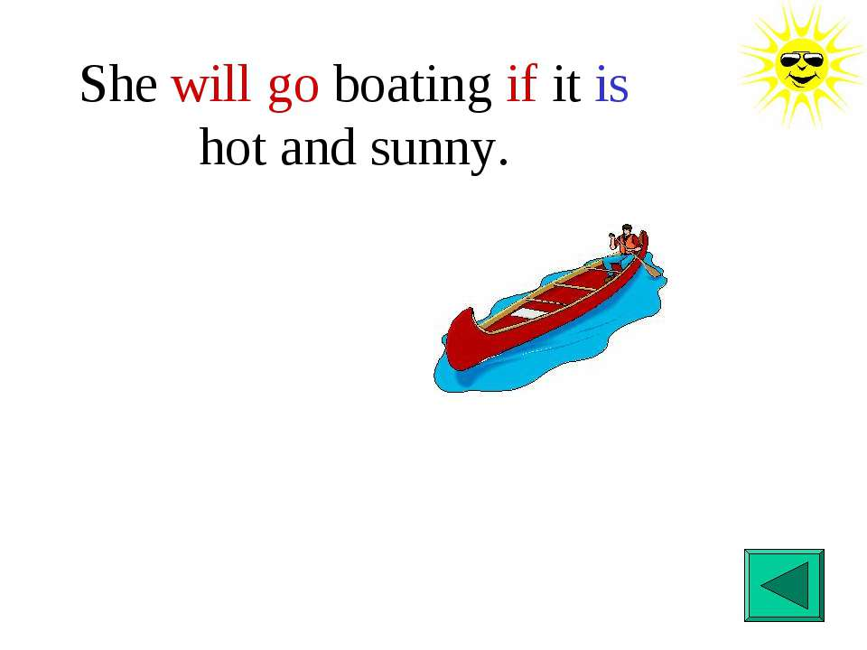 She will go boating if it is hot and sunny.