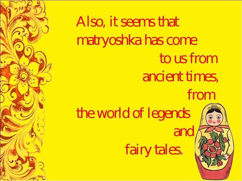 Also, it seems that matryoshka has come to us from ancient times, from the wo...