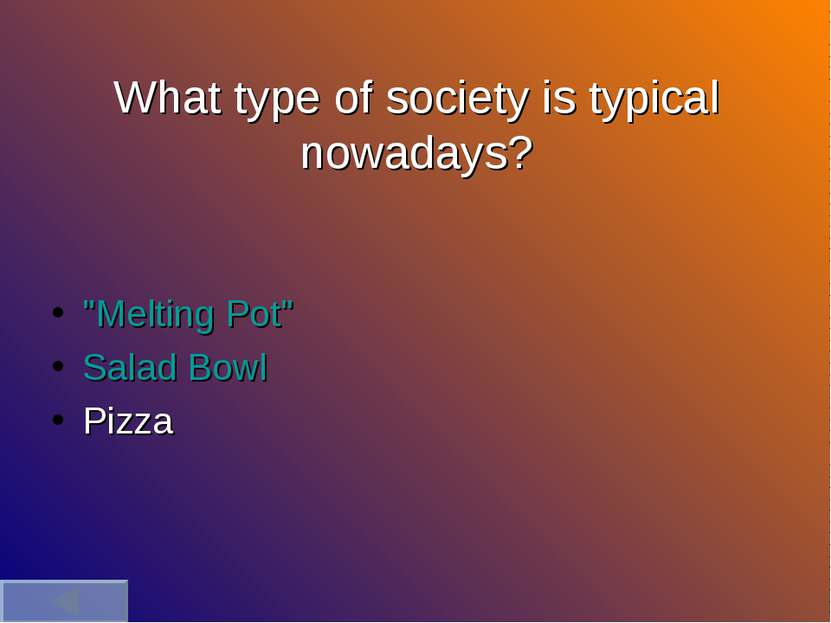 "What type of society is typical nowadays? ""Melting Pot"" Salad Bowl Pizza"