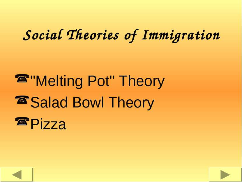 "Social Theories of Immigration ""Melting Pot"" Theory Salad Bowl Theory Pizza"