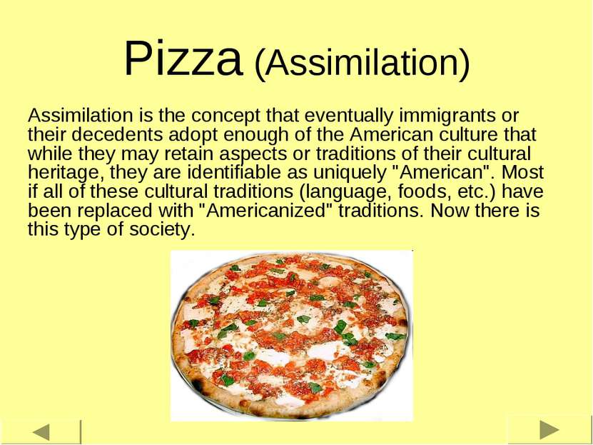 Pizza (Assimilation) Assimilation is the concept that eventually immigrants o...