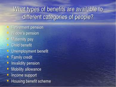 What types of benefits are available to different categories of people? Retir...