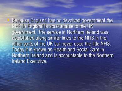 Because England has no devolved government the NHS in England is accountable ...