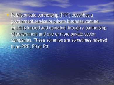 Public-private partnership (PPP) describes a government service or private bu...